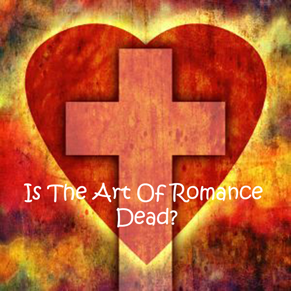 Is The Art Of Romance Dead